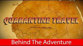 Quarantine Travel:   Behind the Adventure