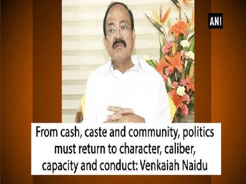 From cash, caste and community, politics must return to character, caliber,  capacity, conduct: Naidu