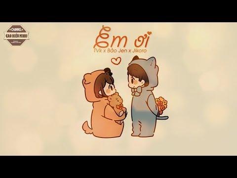 EM ƠI !!..  - TVk x Bảo Jen x Jikoro |VIDEO LYRIC|