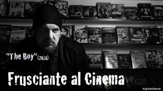 Frusciante al Cinema: The Boy (Giugno 2016)