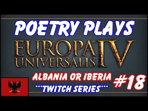 EU4 - Albania or Iberia - Episode 18 - Twitch Vod