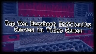Repeat youtube video Top Ten Harshest Difficulty Curves in Video Games