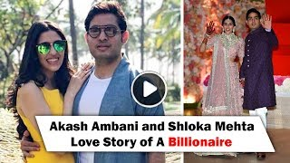 Love Story of A Billionaire | Akash Ambani and Childhood Sweetheart Shloka Mehta Wedding