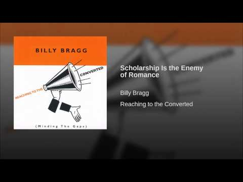 Billy Bragg - Scholarship Is The Enemy Of Romance