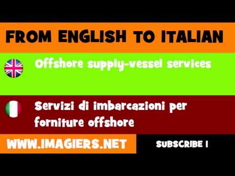 FROM ENGLISH TO ITALIAN = Offshore supply vessel services