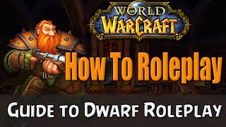 How To Roleplay a Dwarf in World of Warcraft | RP Guide