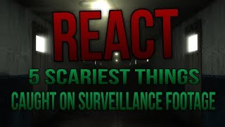 Reacting to | top 5 scariest things caught on surveillance footage