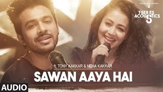 Sawan Aaya Hai Full Audio Song  | T-Series Acoustics |  Tony Kakkar & Neha Kakkar⁠⁠⁠⁠ | T-Series