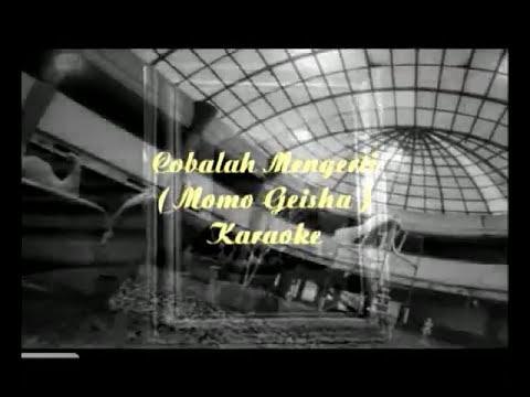 Cobalah Mengerti ( Momo Geisha ) Karaoke