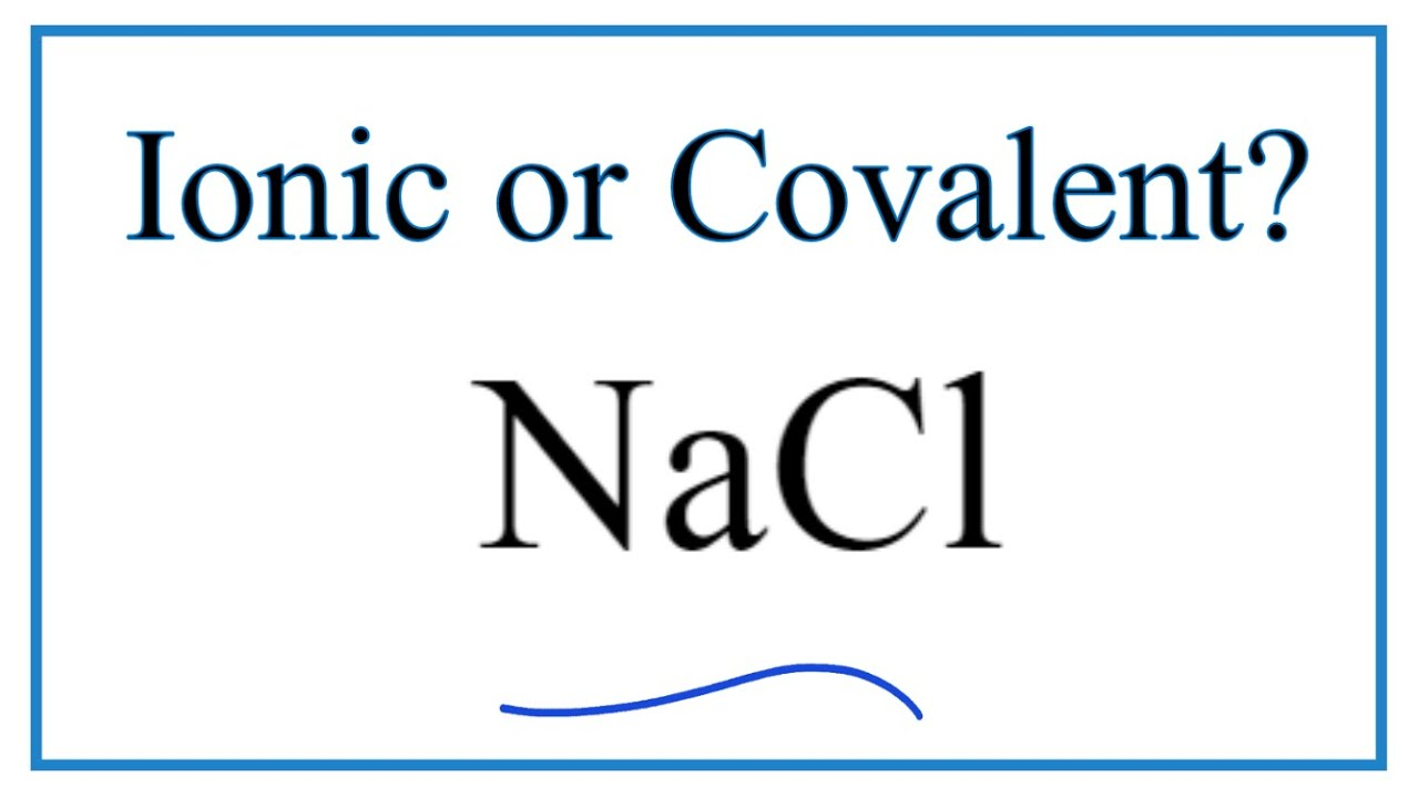 Is Nacl Sodium Chloride Ionic Or Covalent Youtube