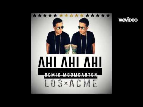 Ahi Ahi Ahi (Remix Moombahton) - LOS ACME & De La Ghetto