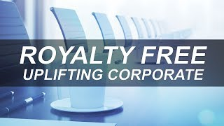 INSPIRATIONAL AND POSITIVE CORPORATE MUSIC - UPLIFTING CORPORATE HIT (ROYALTY FREE MUSIC)