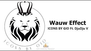 ICONS BY GIO - Wauw Effect Ft. DjuDju V (lyrics)