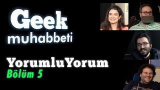 """Geek Muhabbeti - YorumluYorum #5 """"P.....k"""""""