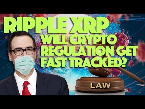 Ripple XRP: Will Cryptocurrency Regulation Get Fast Tracked Because Of This Worldwide Pandemic?