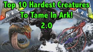 TOP 10 HARDEST CREATURES TO TAME IN ARK SURVIVAL EVOLVED!! || ARK SURVIVAL EVOLVED!