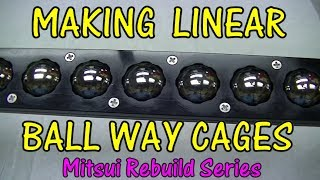 MAKING LINEAR BALL WAY CAGES