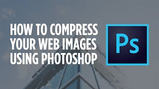How to Compress Images for Websites using Photoshop(, 2016-01-11T10:59:49.000Z)