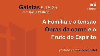 Escola Bíblica Dominical - Gálatas 5:16-25 | Pb. Dante Venturini