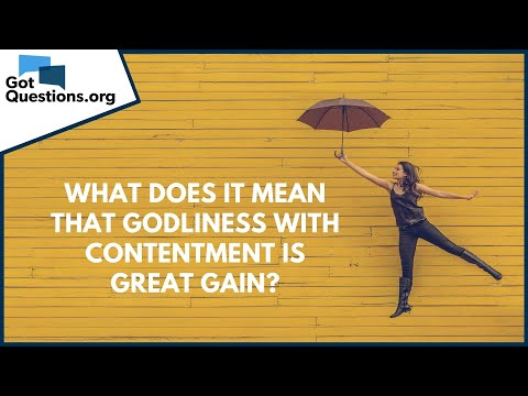 What Does It Mean That Godliness With Contentment Is Great Gain 1 Timothy 6 6 Gotquestions Org
