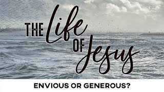 The Life of Jesus: Envious or Generous? - February 28, 2021