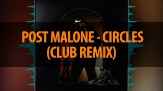 Post Malone - Circles (Club Remix)