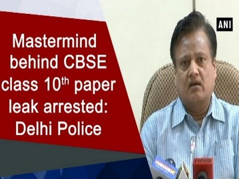 Mastermind behind CBSE class 10th paper leak arrested: Delhi Police - Delhi News