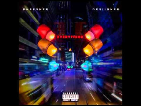 PHRESHER FT. DESIIGNER - EVERYTHING A GO