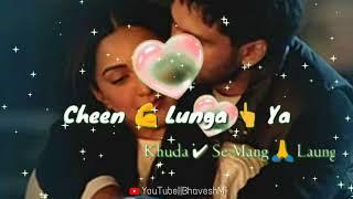 Kabir Singh : Chin Lunga Ya Khuda Se Mang launga Status || Love Whatsapp Status Song.....Mj.😘