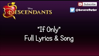 Listen to the full song of if only from disney's descendants!follow me on twitter: @sorcererparkervisit my website: http://sorcererparker.weebly.com/