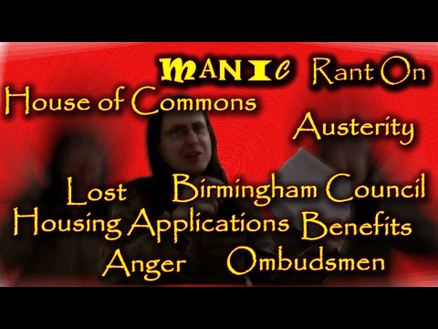 Manic Rant On Housing Benefits Birmingham Council House of Commons Lost Applications Denial