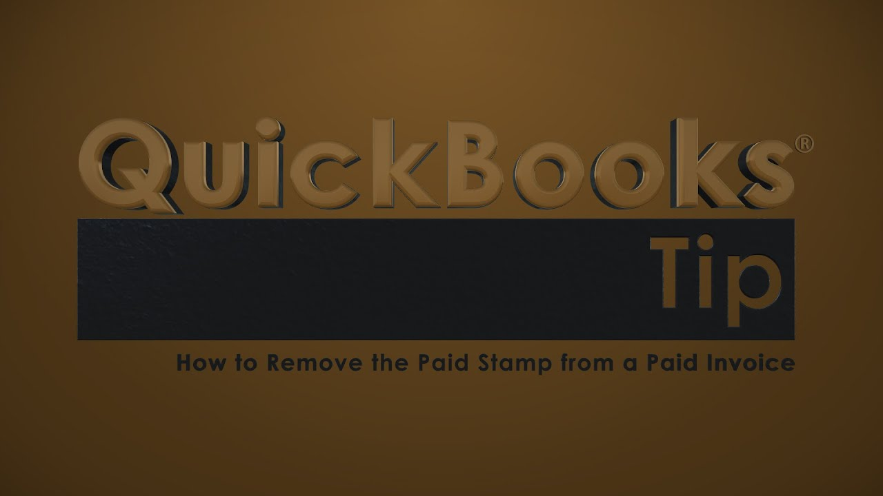 QuickBooks Tip How To Remove The Paid Stamp From A Paid Invoice - Invoice paid stamp