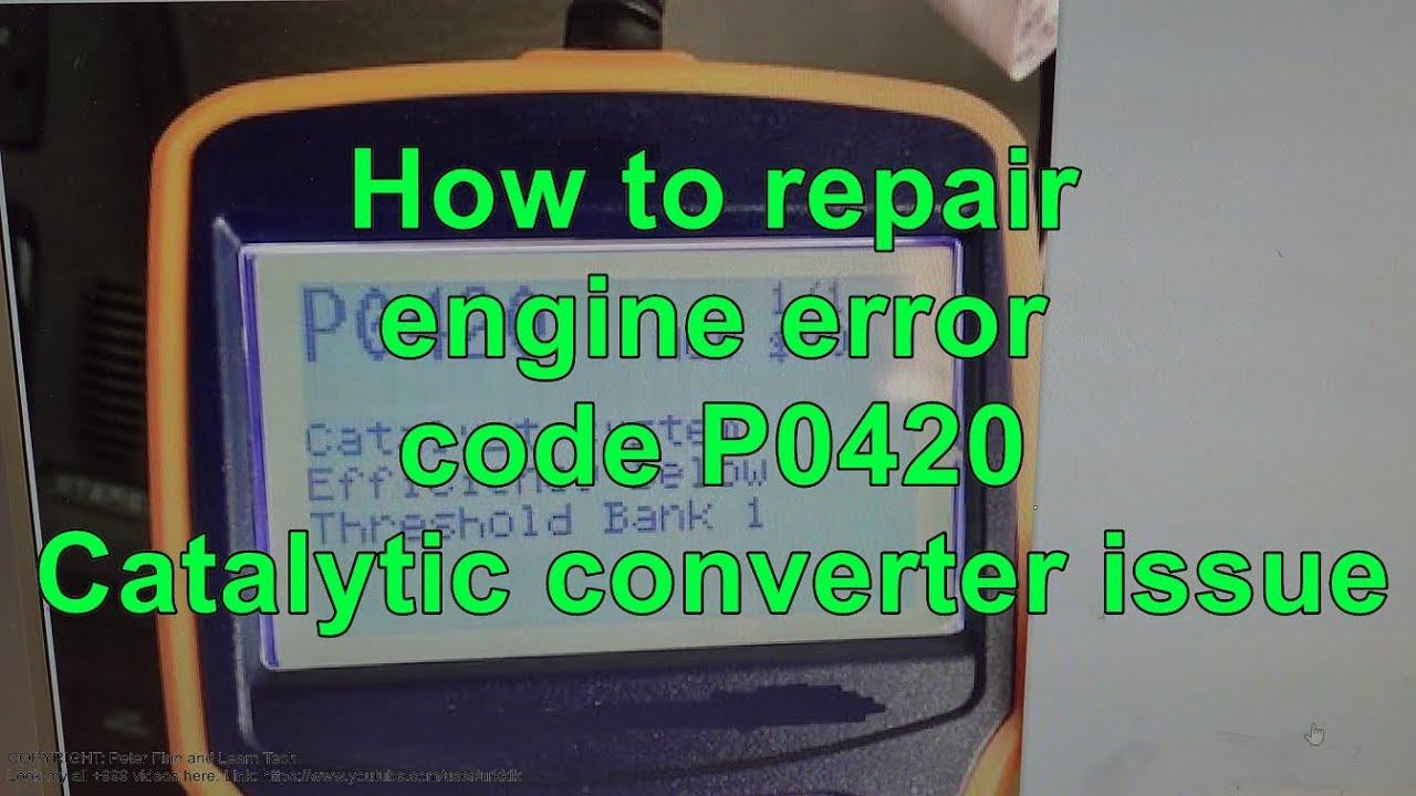 How to repair engine error code P0420 Catalytic converter ...