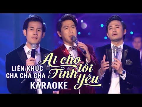[KARAOKE] Liên Khúc Cha Cha Cha Ai Cho Tôi Tình Yêu - Tùng Anh, Quý Bình, Thanh Thức