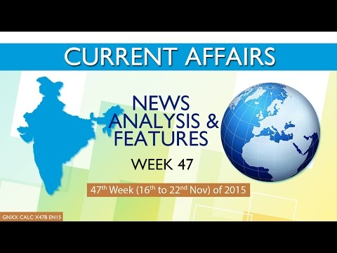 Current Affairs News Analysis & Features 47th Week (16th Nov to 22nd Nov) of 2015