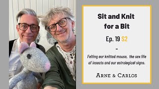 Sit and Knit for a Bit - Episode 19 -season2 - by ARNE & CARLOS  #sitandknitforabit