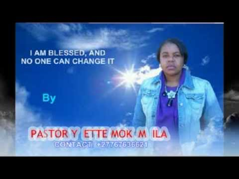 PASTOR YVETTE MOKAMBILA (I AM BLESSED, AND NO ONE CAN CHANGE IT)