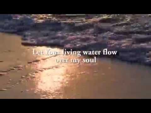 Let's Your living water flow over my  soul