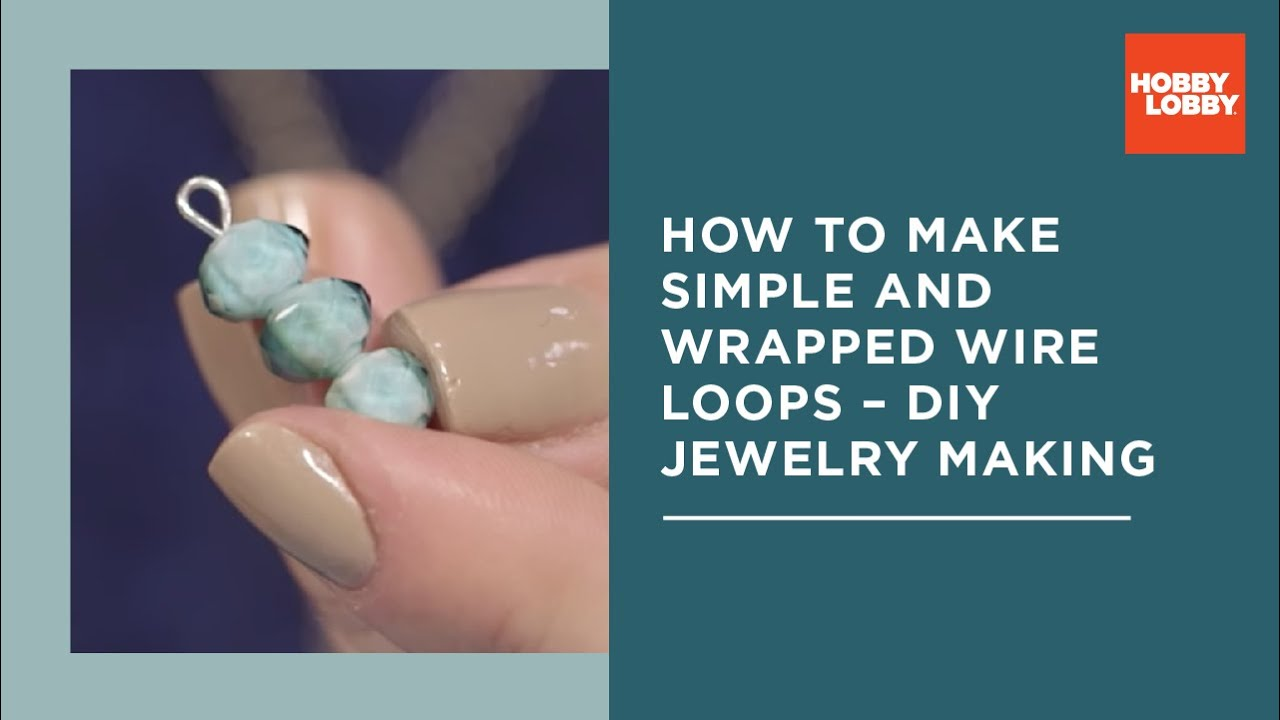 Jewelry 101: Making Simple and Wrapped Wire Loops - YouTube