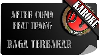 AFTERCOMA FEAT IPANG - RAGA TERBAKAR ( KAROKE )