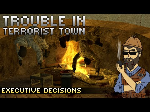 Trouble In Terrorist Town - Executive Decisions