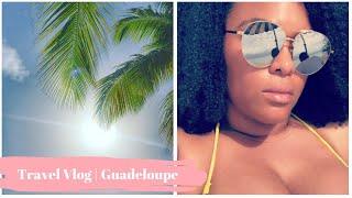 Travel Vlog Guadeloupe French Caribbean