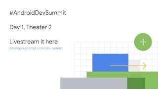Android Dev Summit 2018 Livestream | Day 1, Theater 2