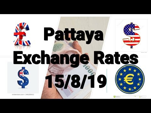 Pattaya Exchange Rates               15- 8 - 2019