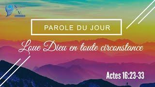 52-Parole du jour : loue Dieu en toute circonstance - Actes 16:23-33