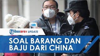 Penjelasan Kemenkes soal Baju dan Barang dari Cina Bisa Tularkan Virus Corona