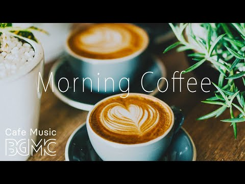 Morning Coffee Music - Relaxing Jazz & Bossa Cafe Music - Br