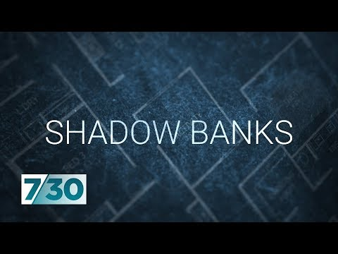 The 'Wild West' of shadow banking | 7.30