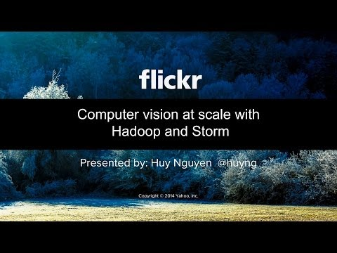 Flickr: Computer vision at scale with Hadoop and Storm (Huy Nguyen)