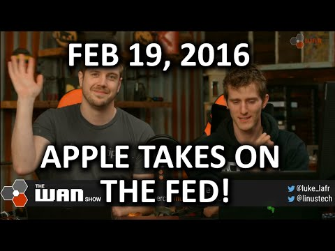 The WAN Show - Apple vs The Feds, Round 2.. FIGHT! - Feb 19, 2016